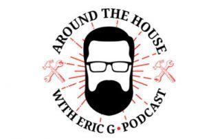 Around the House Eric G Podcast
